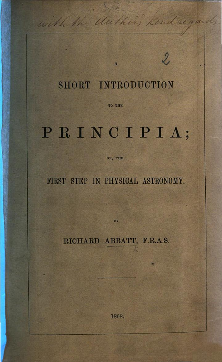 A Short Introduction to the Principia [of Sir T. Newton]; or, the first step in physical astronomy