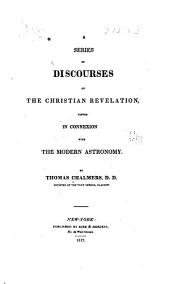 A Series of Discourses on the Christian Revelation, Viewed in Connection with the Modern Astronomy