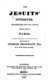 The Jesuites Intrigues: with the private instructions Monita Privata, etc. of that Society to their emissaries. The first translated out of a book privately printed at Paris. The second, lately found in manuscript in a Jesuites closet, after his death. Both sent with a letter from a Gentleman at Paris to his friend in London. Translated by Henry Compton
