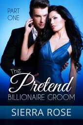 The Pretend Billionaire Groom - Part 1