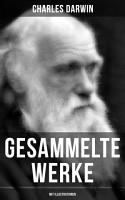 Gesammelte Werke von Charles Darwin  Mit Illustrationen  PDF