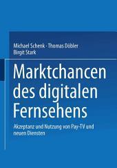 Marktchancen des digitalen Fernsehens: Akzeptanz und Nutzung von Pay-TV und neuen Diensten