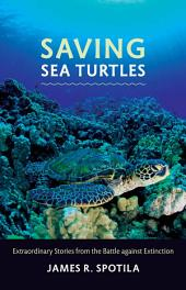 Saving Sea Turtles: Extraordinary Stories from the Battle against Extinction