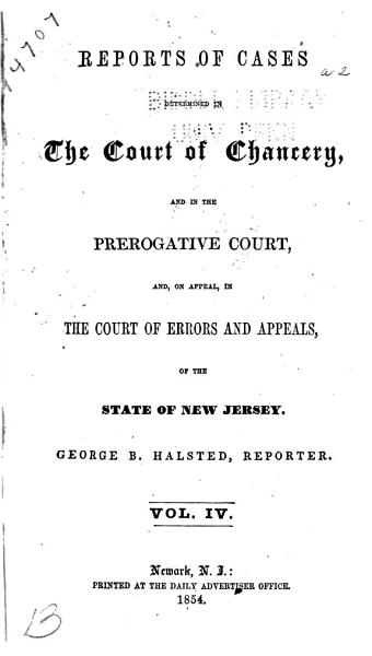 Download Reports of Cases Determined in the Court of Chancery  and in the Prerogative Court  And  on Appeal  in the Court of Errors and Appeals  of the State of New Jersey   1845 1853  Book