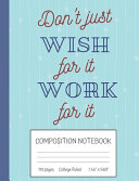 Download Don t Just Wish For It Work For It Composition Notebook Book