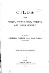 Gilds: Their Origin, Constitution, Objects, and Later History