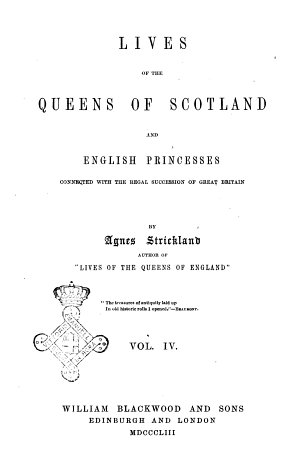 Lives of the Queens of Scotland and English Princesses Connected with the Regal Succession of Great Britain by Agnes Strickland  Author of Lives of the Queens of England