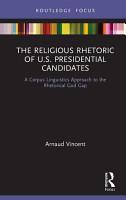 The Religious Rhetoric of U S  Presidential Candidates PDF