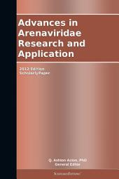 Advances in Arenaviridae Research and Application: 2012 Edition: ScholarlyPaper