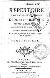 Répertoire universel et raisonné de jurisprudence civile, criminelle, canonique et bénéficiale: ouvrage de plusieurs jurisconsultes, Volume8