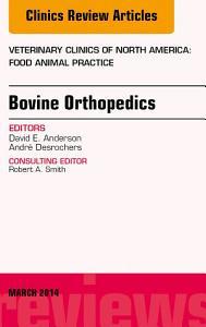 Bovine Orthopedics  An Issue of Veterinary Clinics of North America  Food Animal Practice  PDF