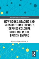 How Books  Reading and Subscription Libraries Defined Colonial Clubland in the British Empire PDF