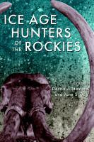 Ice Age Hunters of the Rockies PDF