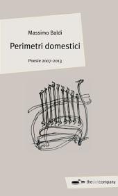 Perimetri domestici: Poesie 2007-2013