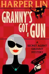 Granny's Got a Gun: Secret Agent Granny Book 1