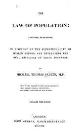 The Law of Population: a Treatise, in Six Books: In Disproof of the Superfecundity of Human Beings, and Developing of the Real Principle of Their Increase, Volume 1