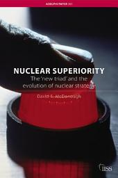 Nuclear Superiority: The 'New Triad' and the Evolution of American Nuclear Strategy