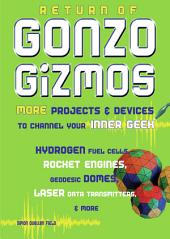 Return of Gonzo Gizmos: More Projects and Devices to Channel Your Inner Geek