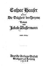 Caspar Hauser: oder, Die Trägheit des Herzens, Roman, Band 100