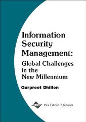 Information Security Management: Global Challenges in the New Millennium: Global Challenges in the New Millennium