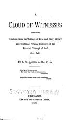 A Cloud of Witnesses: Containing Selections from the Writings of Poets and Other Literary and Celebrated Persons, Expressive of the Universal Triumph of Good Over Evil
