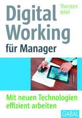 Digital Working für Manager: Mit neuen Technologien effizient arbeiten