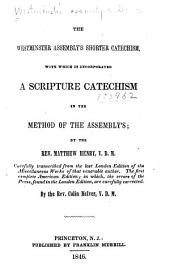 The Westminster Assembly's Shorter Catechism: With which is Incorporated a Scripture Catechism in the Method of the Assembly's, by the Rev. Matthew Henry
