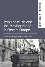 Popular Music and the Moving Image in Eastern Europe