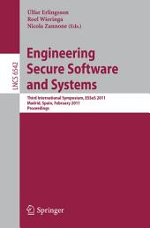 Engineering Secure Software and Systems: Third International Symposium, ESSoS 2011, Madrid, Spain, February 9-10, 2011, Proceedings