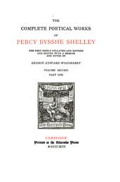 The Complete Poetical Works of Percy Bysshe Shelley: Volume 2, Part 1