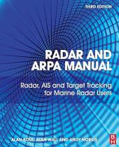 Radar and ARPA Manual: Radar, AIS and Target Tracking for Marine Radar Users, Edition 3