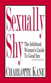 Sexually Shy: The Inhibited Womans Guide To Good Sex