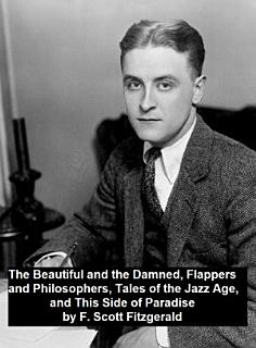The Beautiful and the Damned  Flappers and Philosophers  Tales of the Jazz Age  This Side of Paradise Book