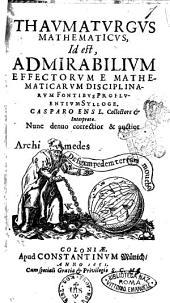 Thaumaturgus mathematicus, id est admirabilium effectorum e mathematicarum disciplinarum fontibus profluentium sylloge. Casparo Ens L. collectore & interprete