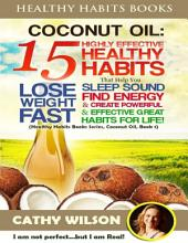 Healthy Habits Books: Coconut Oil: 15 Highly Effective Healthy Habits That Help You Lose Weight Fast, Sleep Sound, Find Energy & Create Powerful and Effective Great Habits for Life