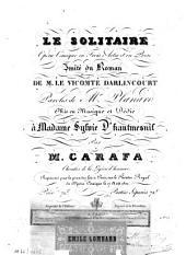 Le solitaire: opéra-comique en 3 actes et en prose imité du roman de le Vicomte Darlingcourt ; paroles de Planard ... Représenté pour la 1. fois à Paris ... le 17 Août 1822