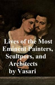 Lives of the Most Eminent Painters  Sculptors  and Architects PDF