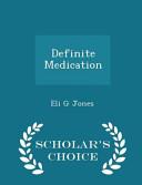 Definite Medication - Scholar's Choice Edition