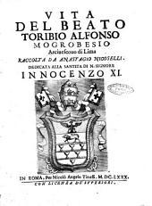 Vita del beato Toribio Alfonso Mogrobesio arciuescouo di Lima raccolta da Anastagio Nicoselli. Dedicata alla santita di n. signore Innocenzo 11
