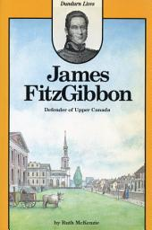 James FitzGibbon: Defender of Upper Canada