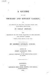 A Guide to the Orchard and Fruit Garden: Or, An Account of the Most Valuable Fruits Cultivated in Great Britain: with Kalendars of the Work Required in the Orchard and Kitchen Garden During Every Month in the Year