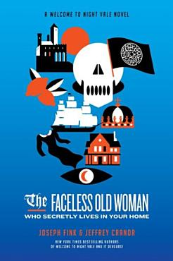 The Faceless Old Woman Who Secretly Lives in Your Home  A Welcome to Night Vale Novel PDF
