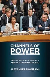 Channels of Power: The UN Security Council and U.S. Statecraft in Iraq