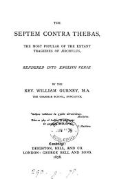 The Septem contra Thebas of Æschylus, rendered into Engl. verse by W. Gurney