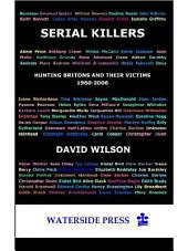 Serial Killers: Hunting Britons and Their Victims, 1960 to 2006