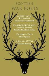 Scottish War Poets: A Highland Regiment , Marlborough and Other Poems, Deveron Days, A Sough O'War