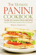 The Ultimate Panini Cookbook   Over 25 Panini Press Recipes