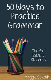 Fifty Ways to Practice Grammar: Tips for ESL/EFL Students