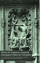 Muśee de sculpture comparée (moulages) Palais du Trocadéro: catalogue raisonné publié sous les auspices de la Commission des monuments historiques
