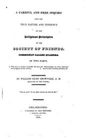 A Careful and Free Inquiry Into the True Nature and Tendency of the Religious Principles of the Society of Friends, Commonly Called Quakers